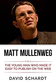 [Schardt, David]のMatt Mullenweg: The Young Man Who Made It Easy to Publish on the Web (English Edition)