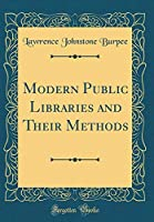 Modern Public Libraries and Their Methods (Classic Reprint)