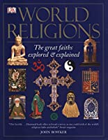 World Religions: The Great Faiths Explored and Explained