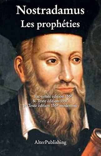 Les proph?ties: Facsimil? et texte de l'?dition originelle 1557 et version modernis?e