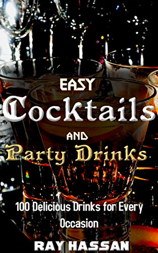 Easy Cocktails and Party Drinks: 100 Delicious Dri...