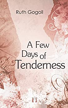 A Few Days of Tenderness by [Gogoll, Ruth]