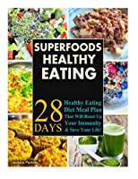 Superfoods Healthy Eating Recipes: 28 Days Healthy Eating Diet Meal Plan That Will Boost Up Your Immunity & Save Your Life!