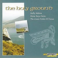 The Holy Ground- Traditional Celtic Ballads