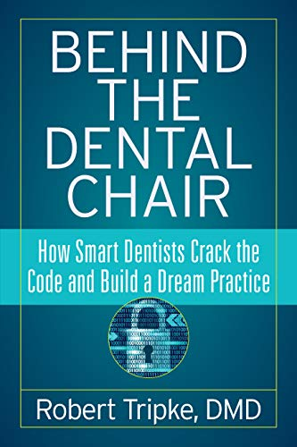 Behind the Dental Chair: How Smart Dentists Crack the Code and Build a Dream Practice (English Edition)