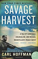 Savage Harvest: A Tale of Cannibals, Colonialism, and Michael Rockefeller's Tragic Quest by Carl Hoffman(2015-03-10)