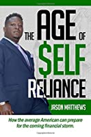 The Age of $elf Reliance: How the average American can prepare for the coming financial storm.