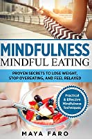 Mindful Eating: Proven Secrets to Lose Weight, Stop Overeating and Feel Relaxed (Mindfulness)