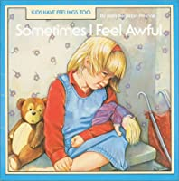 Sometimes I Feel Awful (Kids Have Feelings, Too Series)