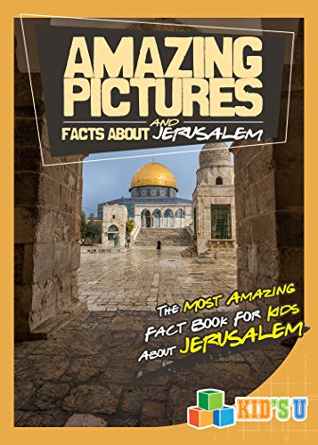 Amazing Pictures and Facts About Jerusalem: The Most Amazing Fact Book for Kids About Jerusalem  (Kid's U) (English Edition)