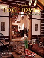 Inside Log Homes: The Art & Spirit of Home Planning and Decor