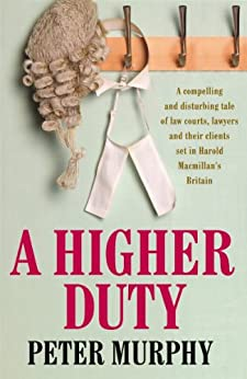 A Higher Duty: A gripping 1960s British courtroom drama (A Ben Schroeder legal thriller) by [Murphy, Peter]