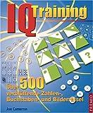IQ Training. Ueber 500 verblueffende Zahlen-, Buchstaben- und Bilderraetsel