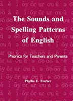 The Sounds and Spelling Patterns of English: Phonics for Teachers and Parents