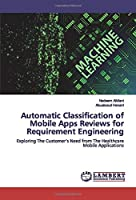 Automatic Classification of Mobile Apps Reviews for Requirement Engineering: Exploring The Customer's Need from The Healthcare Mobile Applications