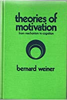 Theories of Motivation: From Mechanism to Cognition
