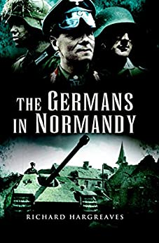 The Germans in Normandy by [Hargreaves, Richard]
