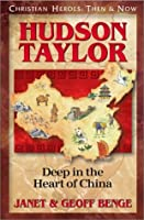 Hudson Taylor: Deep in the Heart of China (Christian Heroes: Then and Now)