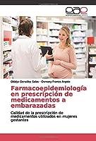 Farmacoepidemiología en prescripción de medicamentos a embarazadas: Calidad de la prescripción de medicamentos utilizados en mujeres gestantes