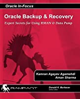 Oracle Backup and Recovery: Expert Secrets for Using RMAN and Data Pump