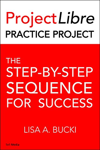 ProjectLibre Practice Project: The Step-By-Step Process for Success (English Edition)