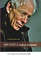 A Touch More Rare: Harry Berger, Jr., and the Arts of Interpretation (Fordham University Press)