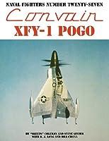 Convair Xfy-1 Pogo (Naval Fighters Series No 27)