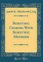 Scientific Cooking with Scientific Methods (Classic Reprint)