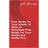 Free Books for Your Kindle: 12 Sites to Download Free Books for Your Kindle and Kindle Fire (English Edition)