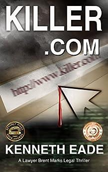 Legal Thriller: Killer.com: Winner of Best Legal Thriller, Beverly Hills Book Awards, Reader's Favorite Awards (Brent Marks Legal Thriller Series 5) by [Eade, Kenneth]