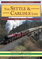 The Settle and Carlisle Line: A Nostalgic Trip Along the Whole Route from Hellifield to Carlisle (British Railways Past and Present Companion)