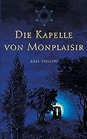 Die Kapelle von Monplaisir: Ein Reinkarnationsbericht nach persoenlichen Erinnerungen des Autors