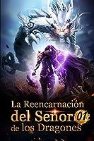 La Reencarnación del Señor de los Dragones: Poder ardiente (Ascenso hacia el trono de dragón)