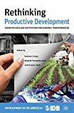 Rethinking Productive Development: Sound Policies and Institutions for Economic Transformation (Development in the Americas (Paperback))