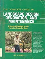 The Complete Guide to Landscape Design, Renovation, and Maintenance: A Practical Handbook for the Home Landscape Gardener
