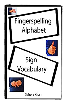 Fingerspelling Alphabet and Sign Vocabulary by [Khan, Sahera]