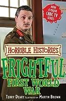 Frightful First World War (Horrible Histories TV Tie-in)
