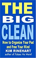 The Big Clean: How To Organize Your Pad And Free Your Mind