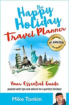 The Happy Holiday Travel Planner: Your Essential Guide packed with Tips and Advice for a Perfect Holiday by [Tonkin, Mike]