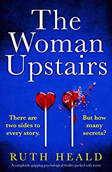 The Woman Upstairs: A completely gripping psychological thriller packed with twists by [Heald, Ruth]