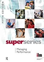 Managing Performance (Institute of Learning & Management Super Series)