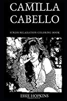 Camilla Cabello Stress Relaxation Coloring Book (Camilla Cabello Stress Relaxation Coloring Books)