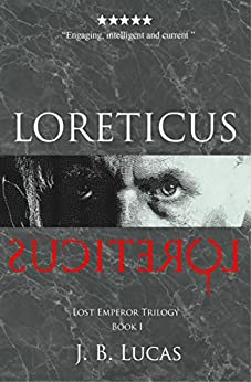 Loreticus: A Spy Thriller and Historical Intrigue Based On Events From Ancient Rome (Lost Emperor Trilogy Book 1) by [Lucas, J.B.]