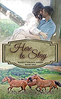 Here to Stay (Hidden Springs Book 1) by [Raymond, Kristine]