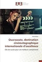 Ouarzazate, destination cinématographique internationale d'excellence: Clés de succès pour une meilleure compétitivité