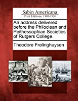 An Address Delivered Before the Philoclean and Peithessophian Societies of Rutgers College.