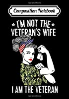 Composition Notebook: Womens I'm Not The Veteran's Wife I'm The Veteran Day Patriotic, Journal 6 x 9, 100 Page Blank Lined Paperback Journal/Notebook