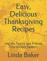 Easy, Delicious Thanksgiving Recipes: Impress Family and Friends This Holiday Season!