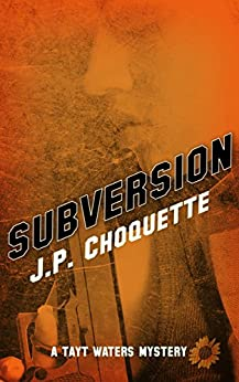 Subversion: A Tayt Waters Mystery by [Choquette, J.P.]