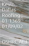 Kevin Dallas Roofing ; 01-1369  01/09/02 (English Edition)